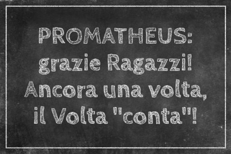 Promatheus ancora una volta il Volta conta